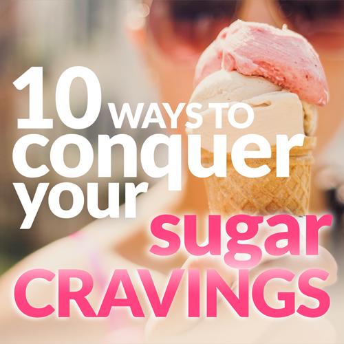 10 Ways to Conquer Sugar Cravings